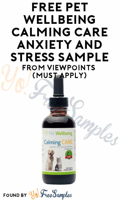 FREE Pet Wellbeing Calming Care Anxiety and Stress Sample From ViewPoints (Must Apply)
