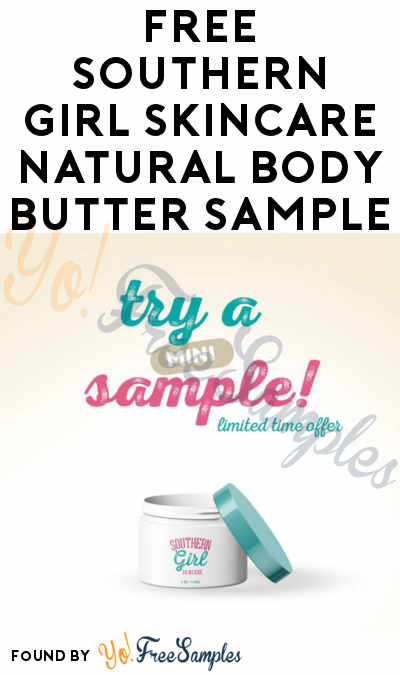 FREE Southern Girl Skincare Natural Body Butter Sample