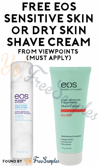 FREE eos Sensitive Skin or Dry Skin Shave Cream From ViewPoints (Must Apply)
