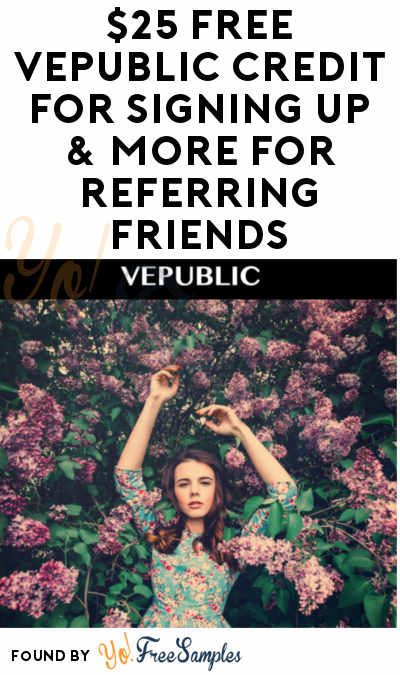$25 FREE VEPUBLIC Credit For Signing Up & More For Referring Friends