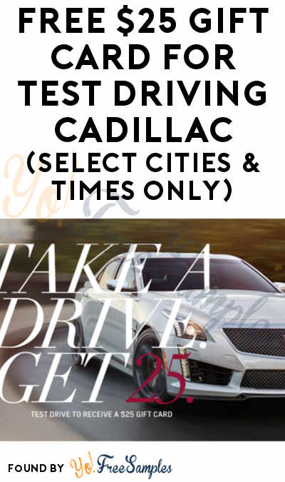 FREE $25 Gift Card For Test Driving Cadillac (Select Cities & Times Only)
