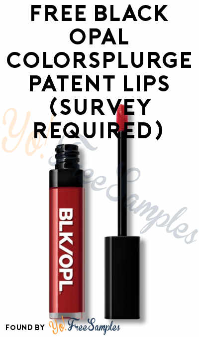 Form Open Again (Won't Last): FREE Black Opal Colorsplurge Patent Lips (Survey Required)