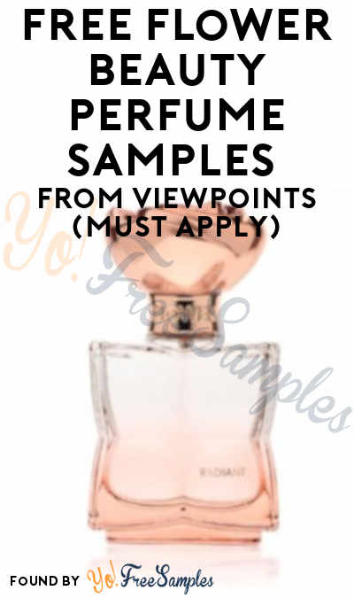 FREE Flower Beauty Perfume Samples From ViewPoints (Must Apply)