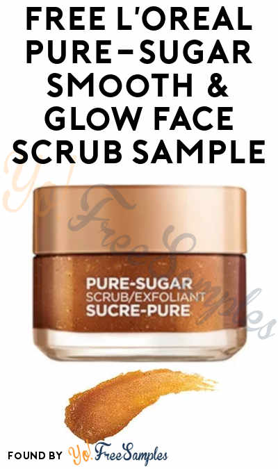 FREE L'Oreal Pure-Sugar Smooth & Glow Face Scrub Sample