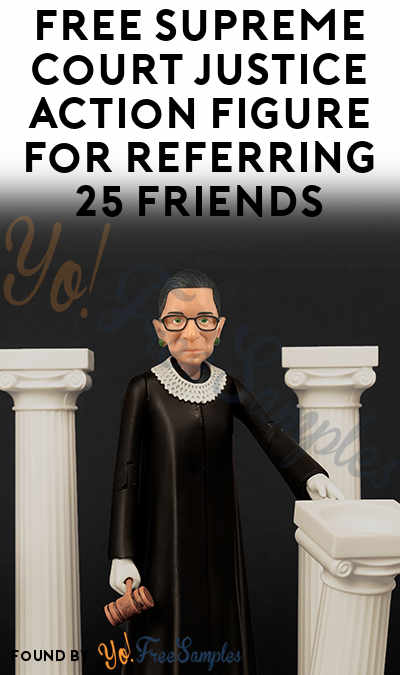 FREE Supreme Court Justice Action Figure For Referring 25 Friends