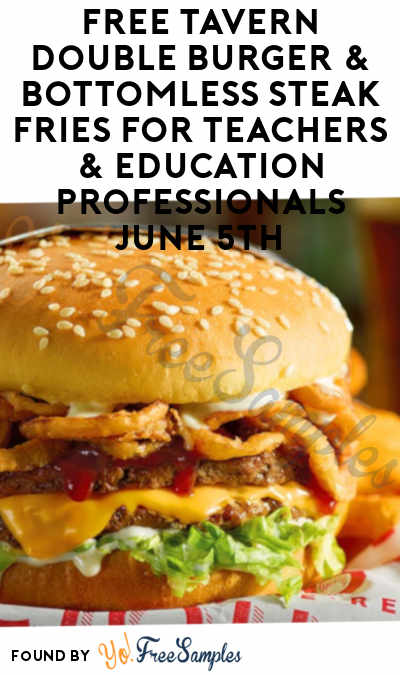 TODAY: FREE Tavern Double Burger & Bottomless Steak Fries For Teachers & Education Professionals June 5th
