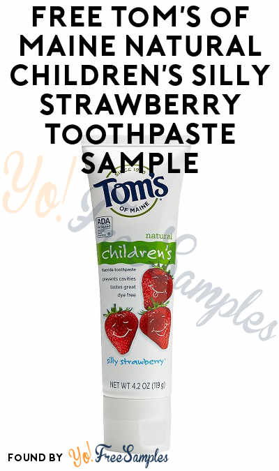 FREE Tom's of Maine Natural Children's Silly Strawberry Toothpaste At Digitry (Must Apply)