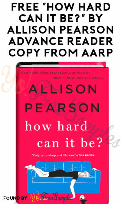 "FREE ""How Hard Can It Be?"" by Allison Pearson Advance Reader Copy From AARP"