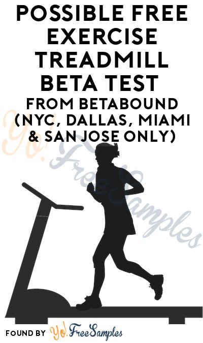 Possible FREE Exercise Treadmill Beta Test From Betabound (NYC, Dallas, Miami & San Jose Only)