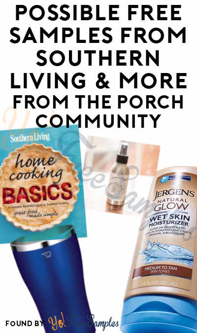 Possible FREE Samples From Southern Living & More From The Porch Community (Survey Required)