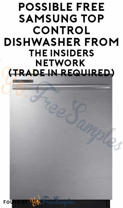 Possible FREE Samsung Top Control Dishwasher From The Insiders Network (Trade In Required)