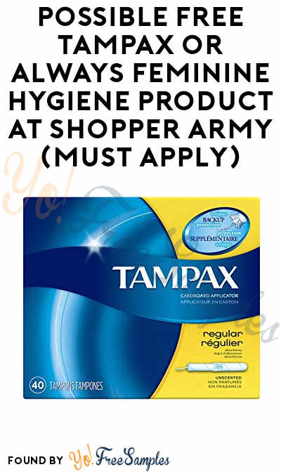 Possible FREE Tampax or Always Feminine Hygiene Product At Shopper Army (Must Apply)