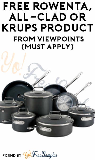 FREE Rowenta Steamer, All-Clad Cookware or KRUPS Beer Machine Product From ViewPoints (Must Apply)