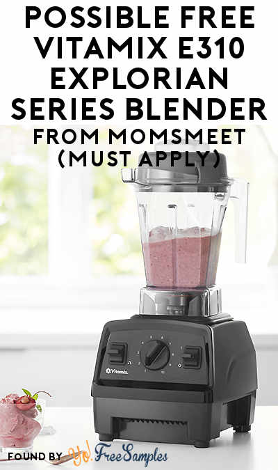 Possible FREE Vitamix E310 Explorian Series Blender From MomsMeet (Must Apply)