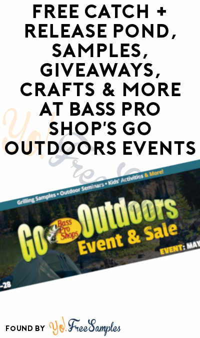 FREE Catch + Release Pond, Samples, Giveaways, Crafts & More At Bass Pro Shop's Go Outdoors Events