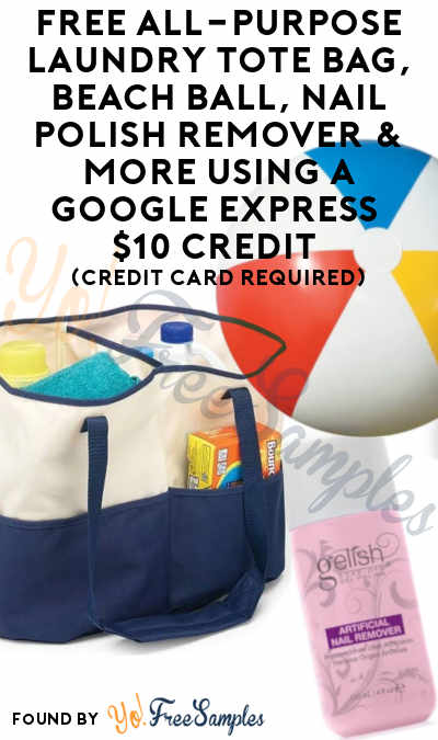 FREE All-Purpose Laundry Tote Bag, Beach Ball, Nail Polish Remover & More Using A $10 Google Express Credit (Credit Card Required)
