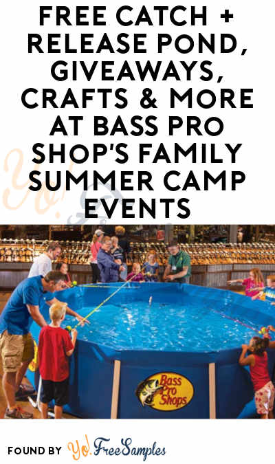 FREE Catch + Release Pond, Giveaways, Crafts & More At Bass Pro Shop's Family Summer Camp Events