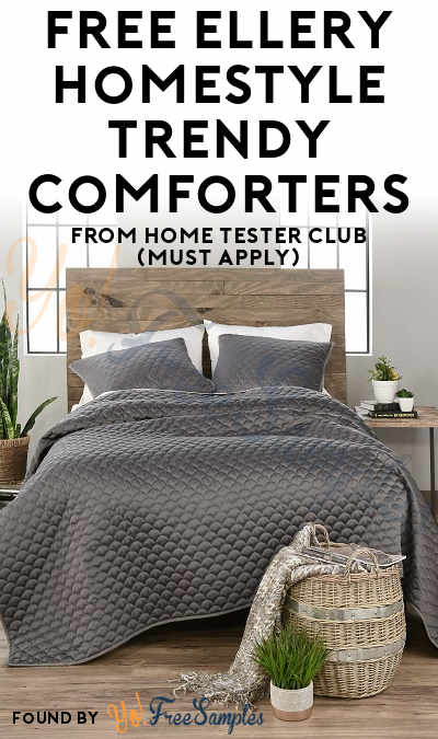 FREE Ellery Homestyle Trendy Comforters From Home Tester Club (Must Apply)