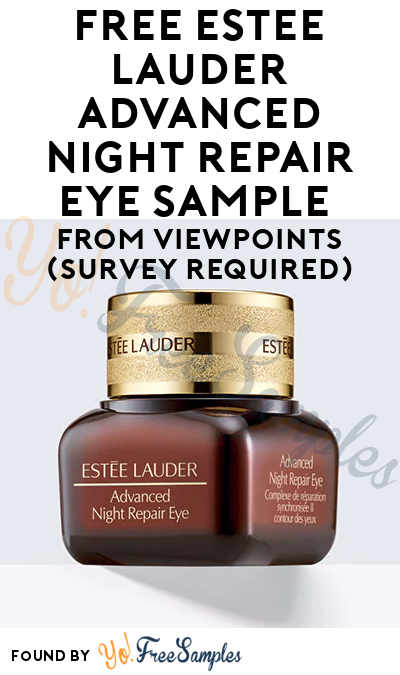 FREE Estee Lauder Advanced Night Repair Eye Sample From ViewPoints (Survey Required)