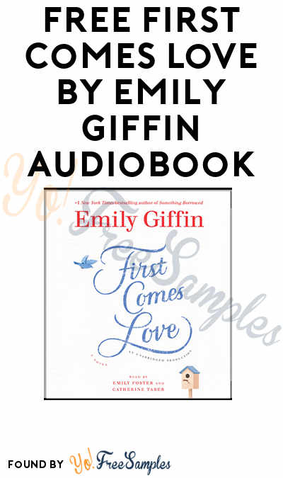 FREE First Comes Love by Emily Giffin Audiobook From Penguin Random House