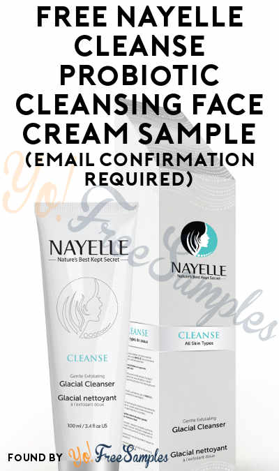 Possible FREE NAYELLE CLEANSE Probiotic Cleansing Face Cream Sample (Email Confirmation Required)