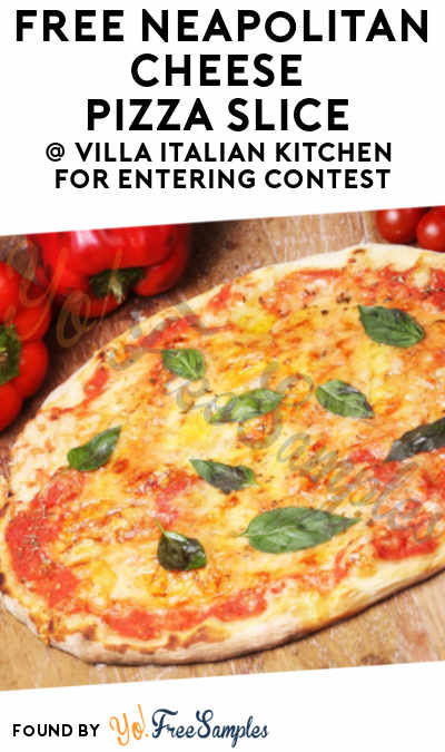 FREE Neapolitan Cheese Pizza Slice At Villa Italian Kitchen For Entering Contest