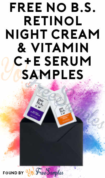 FREE No B.S. Retinol Night Cream & Vitamin C+E Serum Samples