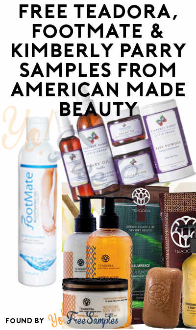 FREE Teadora, Footmate & Kimberly Parry Samples From American Made Beauty