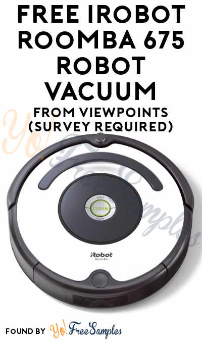 FREE iRobot Roomba 675 Robot Vacuum From ViewPoints (Survey Required)
