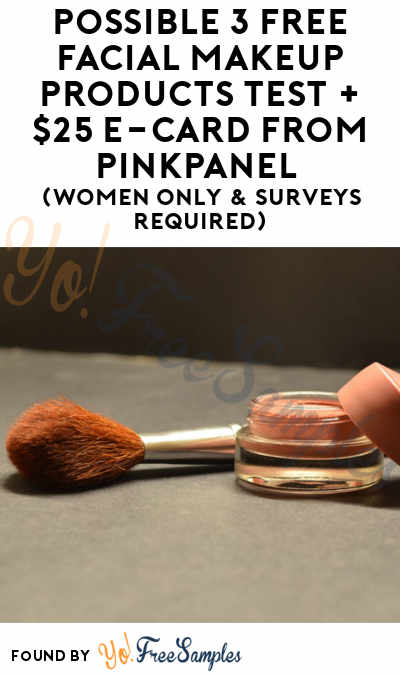 Possible 3 FREE Facial Makeup Products Test + $25 e-Card From PinkPanel (Women Only & Surveys Required)