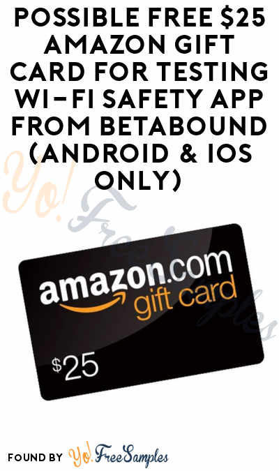 Possible FREE $25 Amazon Gift Card For Testing Wi-Fi Safety App From Betabound (Android & iOS Only)