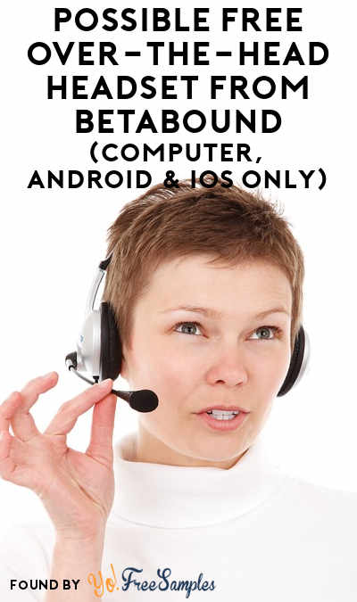 Possible FREE Over-The-Head Headset From Betabound (Computer, Android & iOS Only)