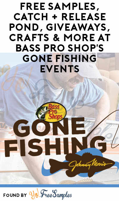 FREE Samples, Catch + Release Pond, Giveaways, Crafts & More At Bass Pro Shop's Gone Fishing Events