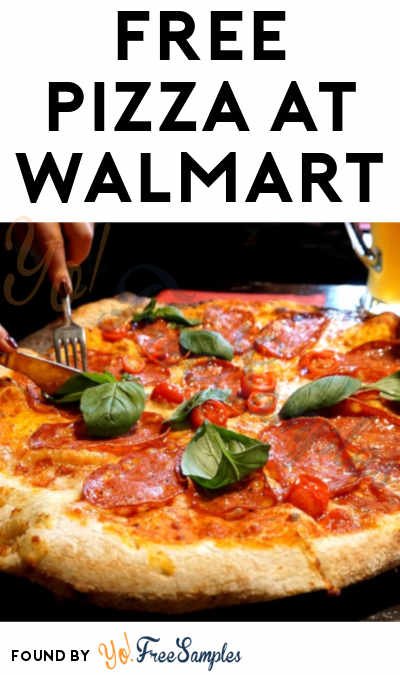 TODAY ONLY: FREE Pizza At Walmart On June 6th