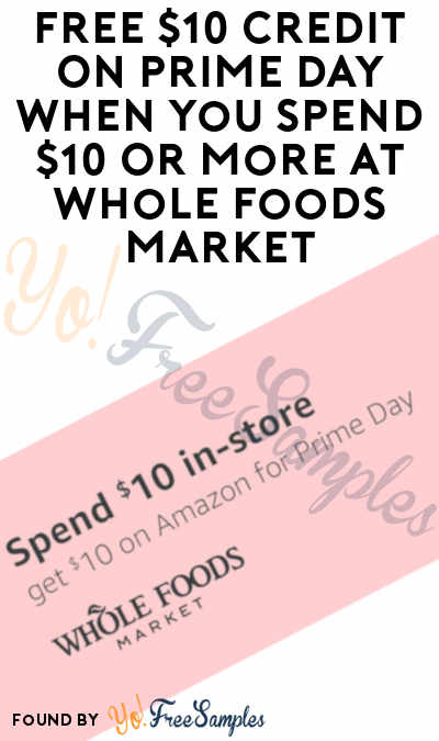 FREE $10 Credit On Prime Day When You Spend $10 Or More At Whole Foods Market (Prime Members Only)