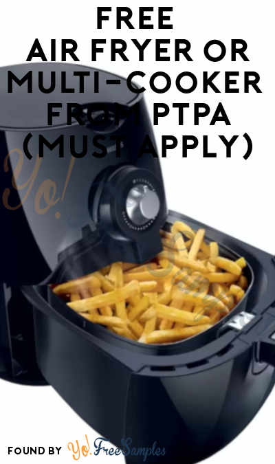 FREE Air Fryer or Multi-Cooker From PTPA (Must Apply)