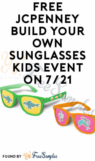 FREE JCPenney Build Your Own Sunglasses Kids Event On 7/21
