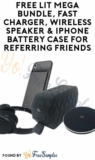 FREE Lit Mega Bundle, Fast Charger, Wireless Speaker & iPhone Battery Case For Referring Friends