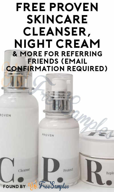 FREE Proven Skincare Cleanser, Night Cream, Anti-Aging Anti-Pollution SPF & More For Referring Friends (Email Confirmation Required)