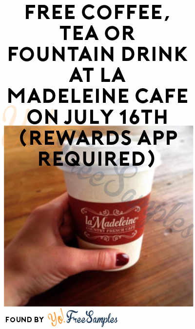 FREE Coffee, Tea or Fountain Drink At La Madeleine Cafe On July 16th (Rewards App Required)