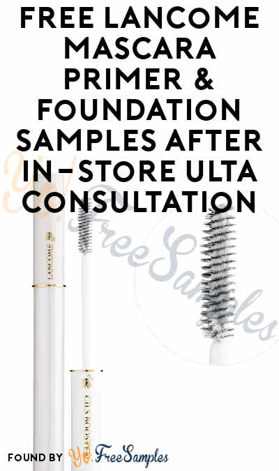 FREE Lancome Mascara Primer & Foundation Samples After In-Store Ulta Consultation