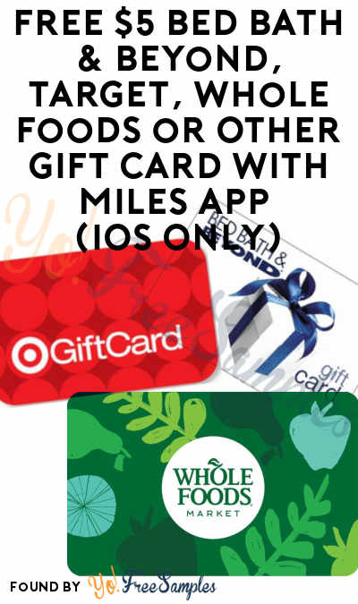 FREE $5 Bed Bath & Beyond, Target, Whole Foods or Other Gift Card With Miles App (iOS Only)