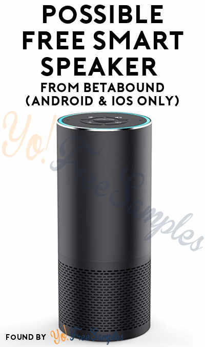 Possible FREE Smart Speaker From Betabound (Android & iOS Only)