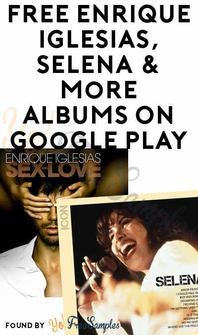 1 Added: FREE Enrique Iglesias, Selena & More Albums On Google Play