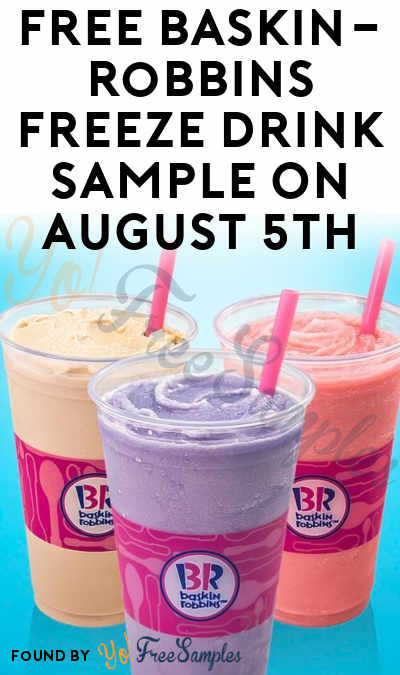 TODAY: FREE Baskin-Robbins Freeze Drink Sample On August 5th