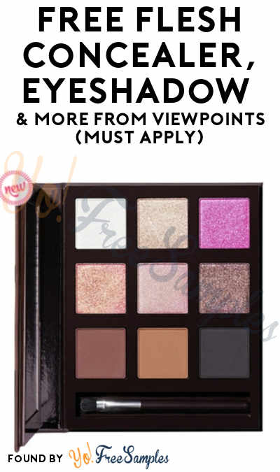 FREE FLESH Concealer, Eyeshadow & More From ViewPoints (Must Apply)