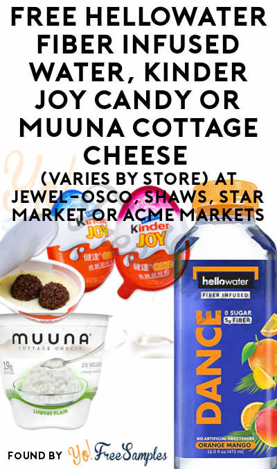 FREE Hellowater Fiber Infused Water, Kinder Joy Candy or Muuna Cottage Cheese (Varies By Store) At Jewel-Osco, Shaws, Star Market or Acme Markets