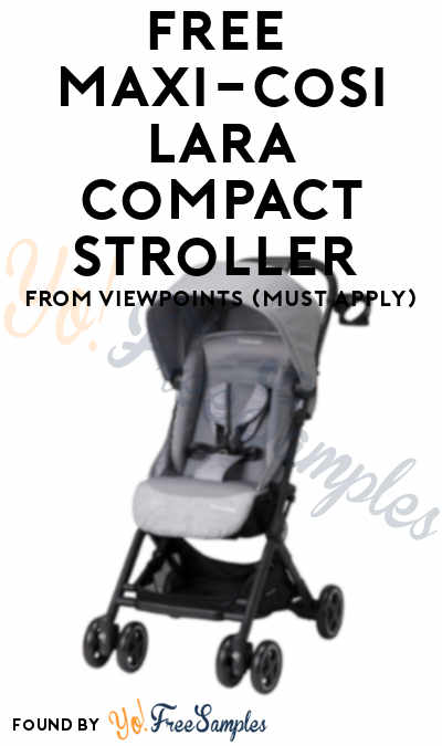 FREE Maxi-Cosi Lara Compact Stroller From ViewPoints (Must Apply)