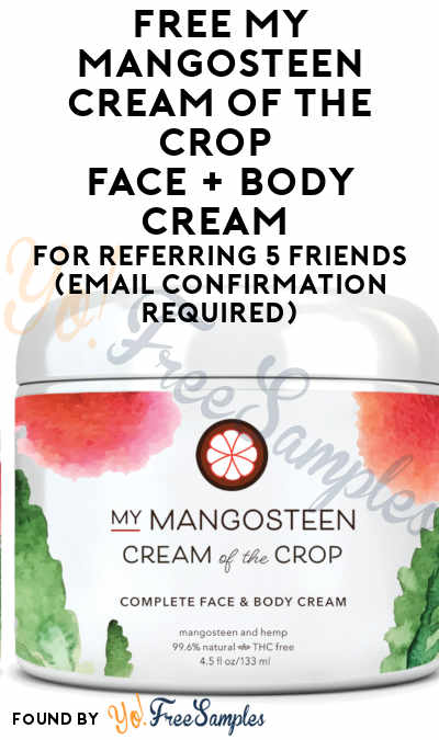 FREE My Mangosteen Cream of the Crop Face + Body Cream For Referring 5 Friends (Email Confirmation Required)