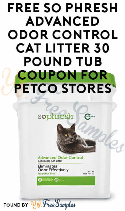 FREE So Phresh Advanced Odor Control Cat Litter 30 Pound Tub Coupon For Petco Stores